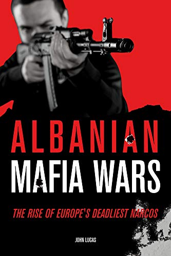 Albanian Mafia Wars: The Rise of Europe's Deadliest Narcos (English Edition)